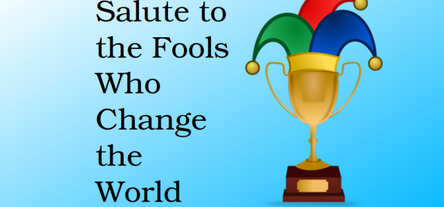 Salute to the Fools Who Change the World